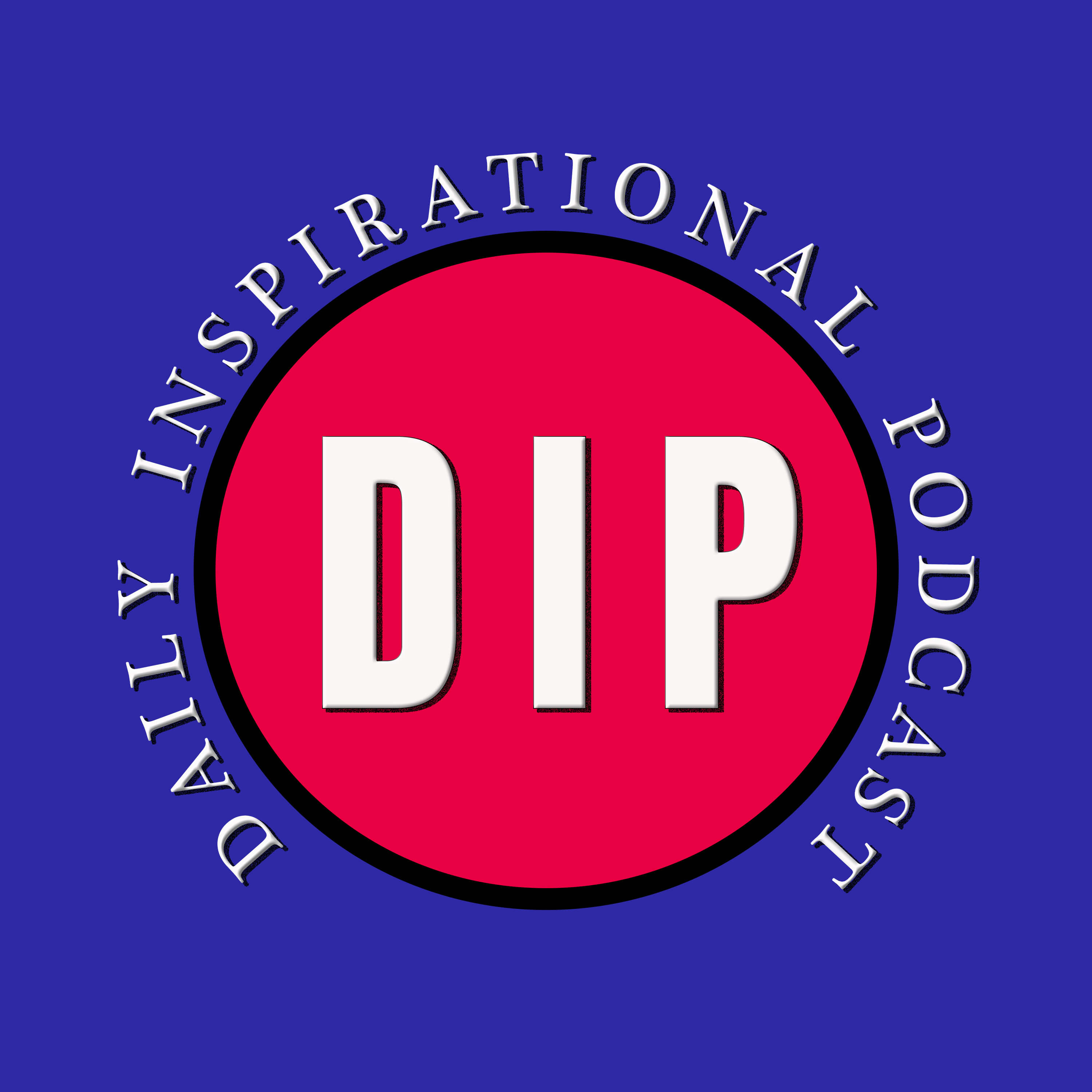 The DIP: Daily Inspirational Podcast